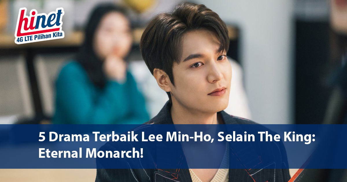 5 Drama Terbaik Lee Min-Ho, Selain The King Eternal Monarch!