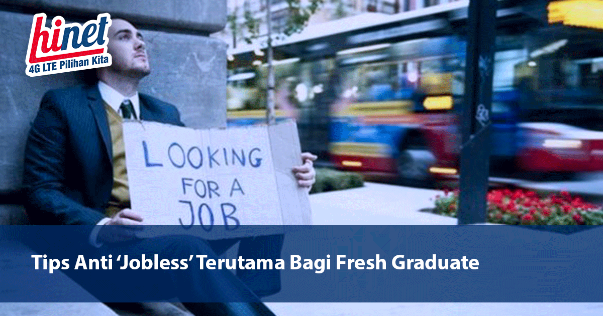 Tips Anti 'Jobless' Terutama Bagi Fresh Graduate